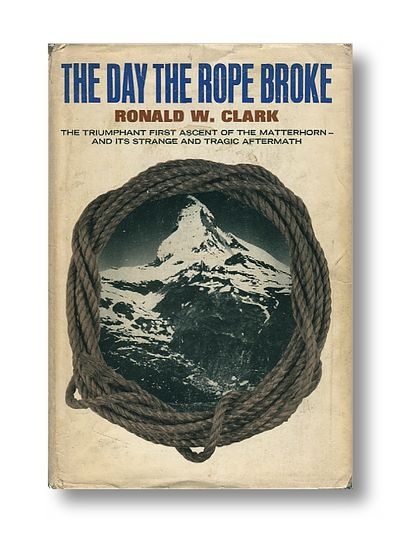 The Day the Rope Broke: The Story of the First Ascent of the Matterhorn   (association copy Douglas Fairbanks), Clark, Ronald W.