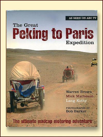 The Great Peking to Paris Expedition: The Ultimate Madcap Motoring Adventure, Brown, Warren; Matheson, Mick; Kidby, Lang
