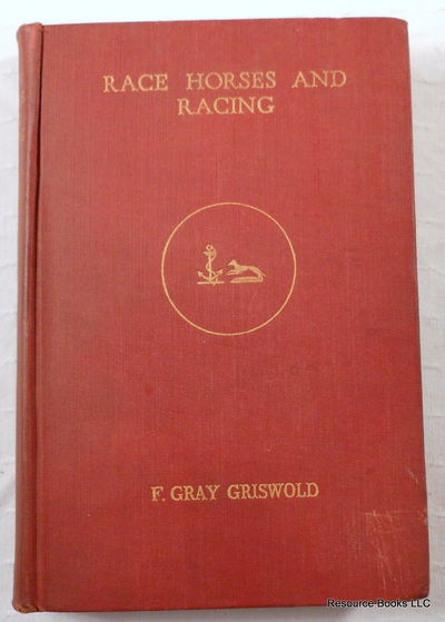 Race Horses and Racing: Recollections of Frank Gray Griswold, Griswold, Frank Gray