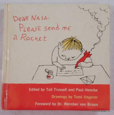 Dear NASA: Please Send Me a Rocket, Edited By Tait Trussell and Paul Hencke.  Illustrated By Tomi Ungerer.  Foreword By Wernher Von Braun