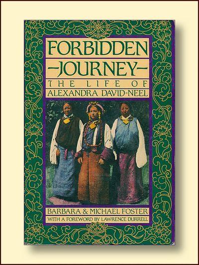 Forbidden Journey The Life of Alexandra David-Neel, Foster, Barbara & Michael