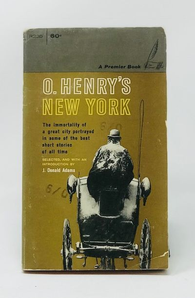 O. Henry's New York the Immortality of a Great City Portrayed in Some of the Best Short Stories of All Time, Adams, J. Donald