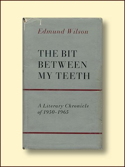 The Bit Between My Teeth:  A Literary Chronicle of 1950 - 1965, Wilson, Edmund