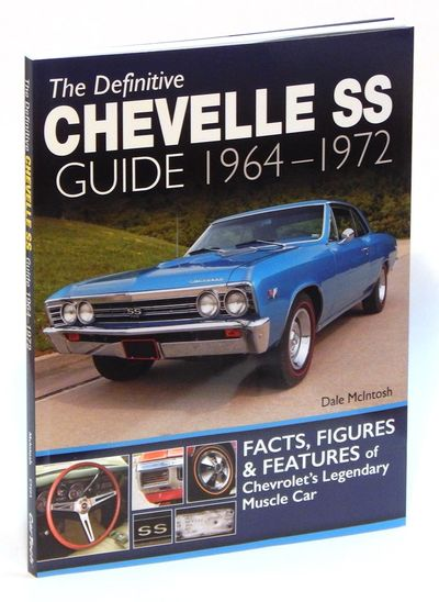 The Definitive Chevelle SS Guide 1964-1972: Facts, Figures & Features of Chevrolet's Legendary Muscle Car, McIntosh, Dale