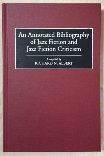 An Annotated Bibliography of Jazz Fiction and Jazz Fiction Criticism, Albert, Richard N.