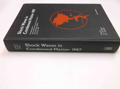 Shock Waves in Condensed Matter, 1987: Proceedings of the American Physical Society Topical Converence held in Monterey, California, July 20-23, 1987
