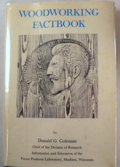 Woodworking Factbook.  Basic Information for Wood Carvers, Home Woodshop Craftsmen, Tradesmen, and Instructors, Coleman, Donald G.