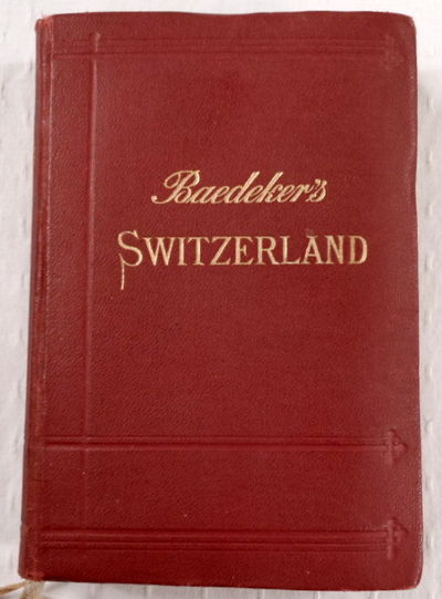Switzerland Together with Chamonix and the Italian Lakes.  Handbook for Travellers, Baedeker, Karl
