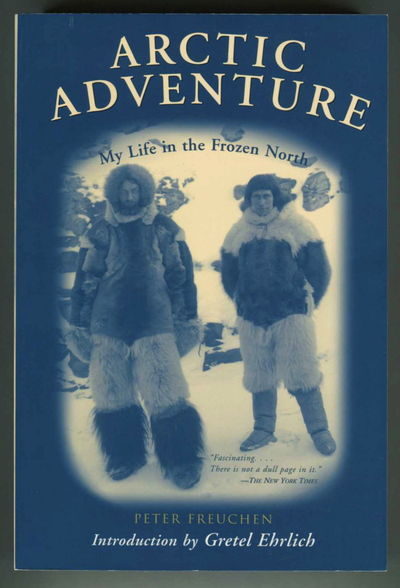 Arctic Adventure: My Life in the Frozen North, Freuchen, Peter