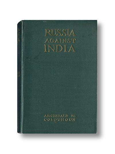Russia Against India The Struggle for Asia, Colquhoun, Archibald Ross