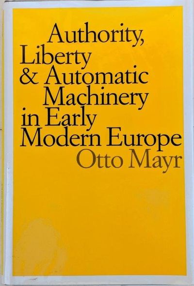 Image for Authority, Liberty, & Automatic Machinery in Early Modern Europe.