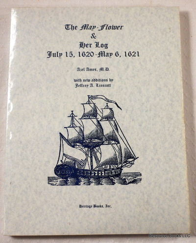 The May-Flower & Her Log, July 15, 1620-May 6, 1621, Ames, Azel; Linscott, Jeffrey A.