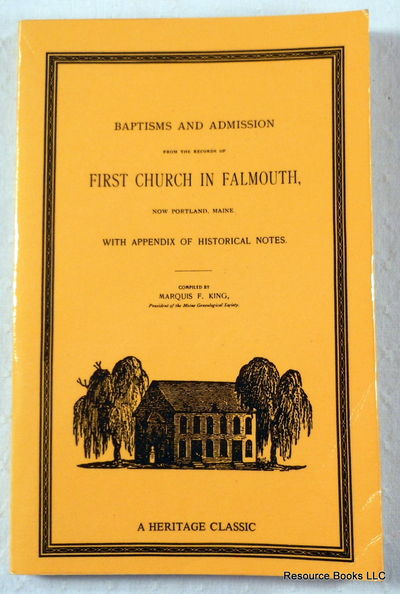 Baptisms and Admission from the Records of First Church in Falmouth, Now Portland, Maine: With Appendix of Historical Notes, First Church in Falmouth (Falmouth, Me.);King, Marquis Fayette