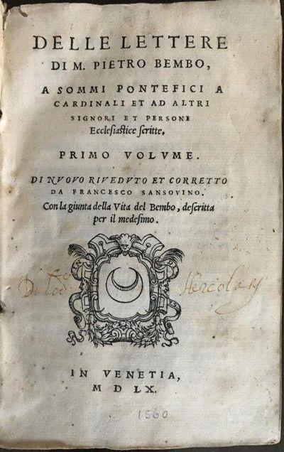 Delle Lettere ... Primo volume. Di nuovo riveduto et corretto de Francesco Sansovino. Con la giunta della Vita del Bembo, descritta per il medesimo., BEMBO, Pietro (1470-1547).