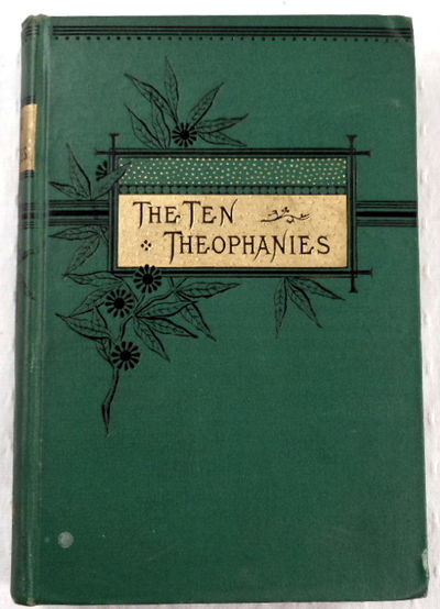 The Ten Theophanies; or, The Appearances of Our Lord to Men Before His Birth in Bethlehem, Baker, William M.