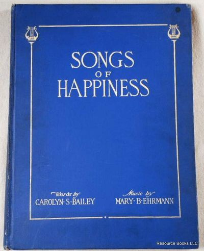 Songs of Happiness, Bailey, Carolyn S.  Music By Mary B. Ehrmann