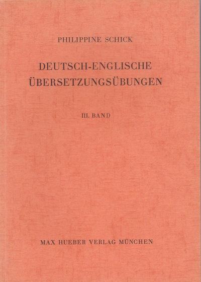 DEUTSCH-ENGLISCHE UBERSETZUNGSUBUNGEN. 3 volumes. Volumes I and II: (mit stilistisch-syntaktischem Kommentar). Volume III: (mit sprachlich erklarendem Kommentar)., Schick, Phiippine.