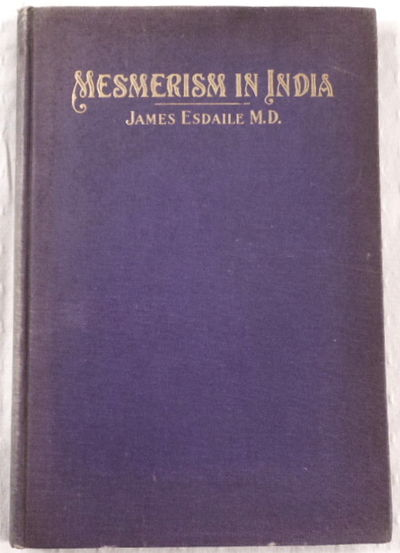 Mesmerism in India and Its Practical Application in Surgery and Medicine, Esdaile, James