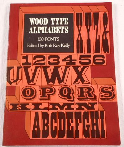 100 Wood Type Alphabets: 100 Fonts (Lettering, Calligraphy, Typography), Kelly, Rob Roy