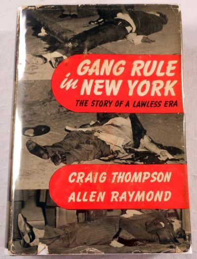 Gang Rule in New York: The Story of a Lawless Era, Craig Thompson, Allen Raymond