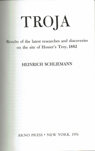 SCHLIEMANN, HEINRICH. - Troja: Results of the Latest Researches and Discoveries on the Site of Homer's Troy, 1882.