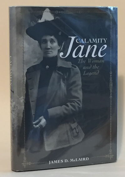 Calamity Jane: The Woman and the Legend, James D McLaird