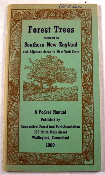 Forest Trees Common to Southern New England and Adjacent Areas in New York State: A Pocket Manual, Connecticut Forest and Park Association