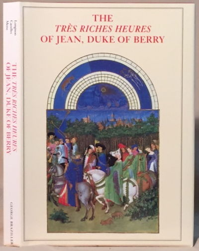 The Tres Riches Hueres of Jean, Duke of Berry, Longon,Jean,  Raymond Cazelles and Millard Meiss