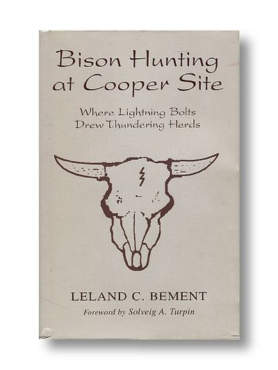 Bison Hunting at Cooper Site: Where Lightning Bolts Drew Thundering Herds, Leland C. Bement