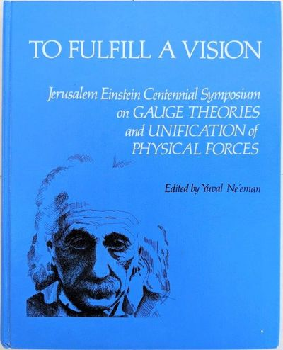 Image for To Fulfill a Vision: Jerusalem Einstein Centennial Symposium on Gauge Theories and Unification of Physical Forces.