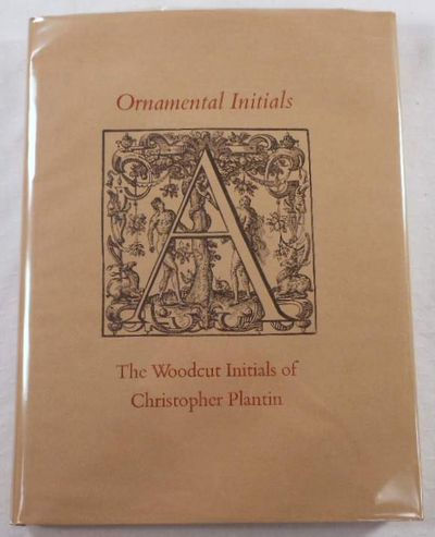 Ornamental Initials: The Woodcut Initials of Christopher Plantin: A Complete Catalogue, Harvard, Stephen. Christopher Plantin