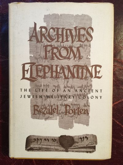 Archives from Elephantine The life of an Ancient Jewish Military Colony, Bezalel Porten