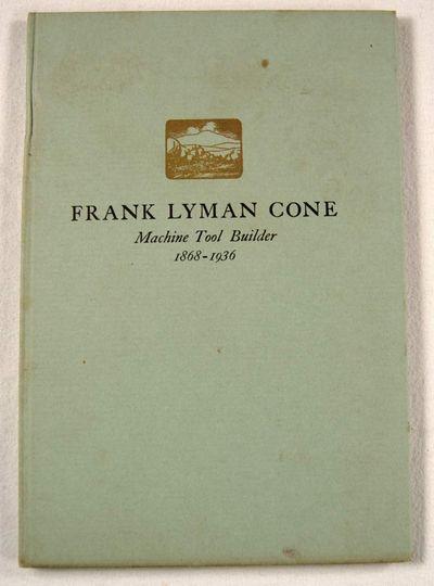 Frank Lyman Cone: Machine Tool Builder 1868-1936. A Biographical Sketch, Hubbard, Guy