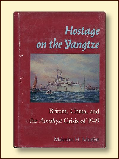 Hostage on the Yangtse Britain, China and the Amathyst Crisis of 1949, Murfett, Malcom H.