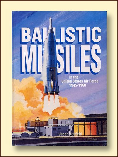 Ballistic Missles in the United States Air Force 1945 -1960, Neufield, Jacob