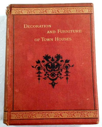 Decoration & Furniture of Town Houses. A Series of Cantor Lectures Delivered Before the Society of Arts, 1880, Amplified and Enlarged, Edis, Robert W.