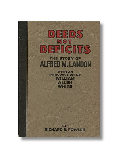 Deeds Not Deficits the Story of Alfred M. Landon, Fowler, Richard B.