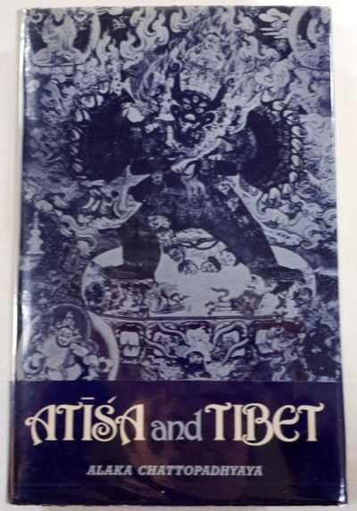 Atisa and Tibet. Life and Works of Dipamkara Srijnana in Relation to the History and Religion of Tibet, Alaka Chattopadhyaya