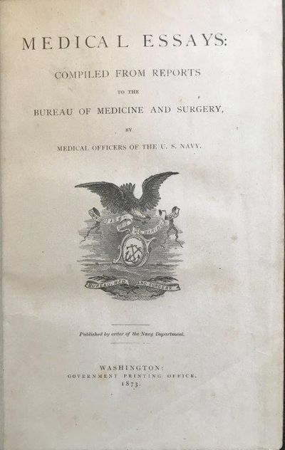 Medical Essays: Compiled from Reports to the Bureau of Medicine and Surgery by Medical Officers of the U. S. Navy., U. S. Navy.