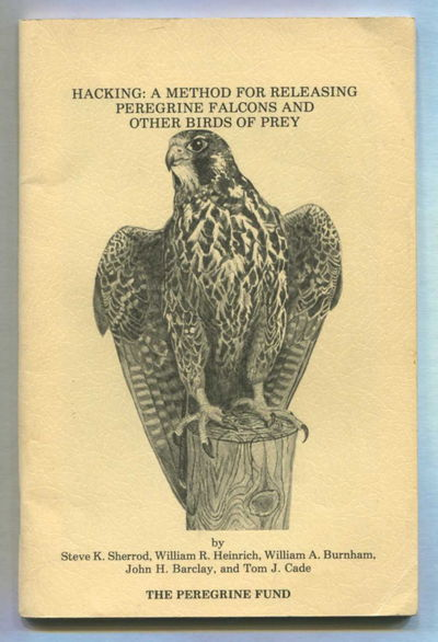 Hacking: A Method for Releasing Peregrine Falcons and Other Birds of Prey, Sherrod, Steve K., William R. Heinrich, William A. Burnham, John H. Barclay and Tom J. Cade