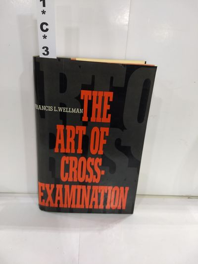 Image for The Art of Cross-Examination: With the Cross-Examinations of Important Witnesses in Some Celebrated