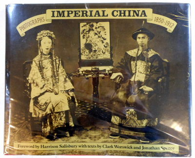 Imperial China: Photographs 1850-1912, Clark Worswick and Jonathan Spence. Foreword By Harrison Salisbury