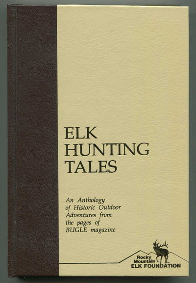 Elk Hunting Tales An Anthology of Historic Outdoor Adventures from the Pages of Bugle Magazine, Schelvan, Lance (ed)