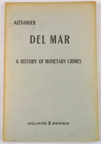 Image for A History of Monetary Crimes. A Faithful Copy of the Edition of 1899 Entitled Barbara Villiers or A History of Monetary Crimes. Square Dollar Series