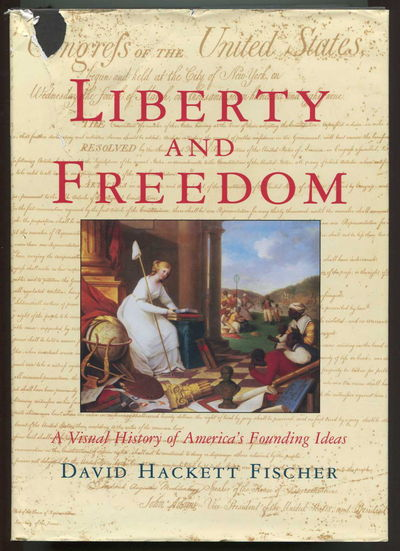 Liberty and Freedom: A Visual History of America's Founding Ideas (America: a Cultural History), David Hackett Fischer