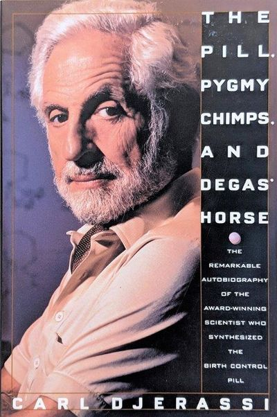 Image for The Pill, Pygmy Chimps, and Degas' Horse: The Autobiography of Carl Djerassi.