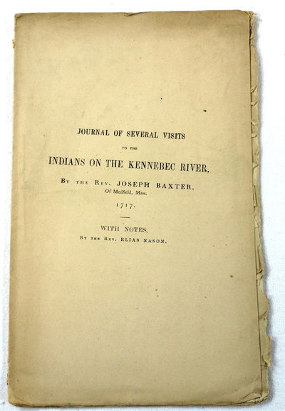 Journal of Several Visits to the Indians on the Kennebec River, By the Rev. Joseph Baxter, of Medfield, Mass., Baxter, Rev. Joseph. With Notes By Elias Nason