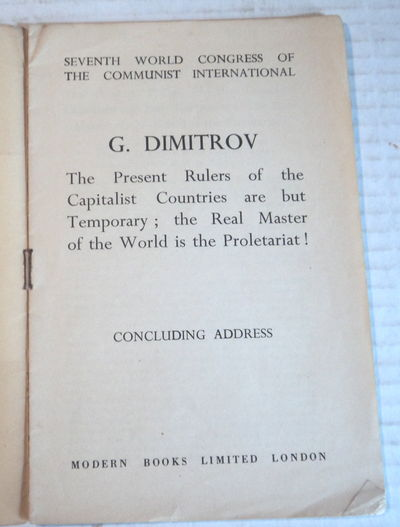 G. DIMITROV / THE PRESENT RULERS OF THE CAPITALIST COUNTRIES ARE BUT TEMPORARY; THE REAL MASTER OF THE WORLD IS THE PROLETARIAT! Concluding Address. Seventh World Congress of the Communist International., Dimitrov, Georgi.