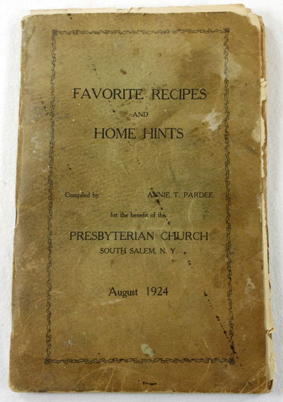 Favorite Recipes and Home Hints. For the Benefit of the Presbyterian Church, South Salem, N.Y., August 1924, Compiled By Annie T. Pardee