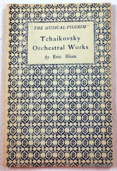 Tchaikovsky Orchestral Works.  The Musical Pilgrim Series, Blom, Eric